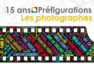 15 ans-Préfigurations : Les photographes exposés