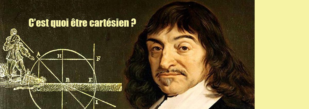 HISTOIRE DES IDÉES, « C'est quoi être cartésien ? »