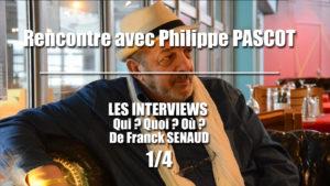 INTERVIEW /ENTRETIEN Philippe PASCOT : Son regard et son parcours