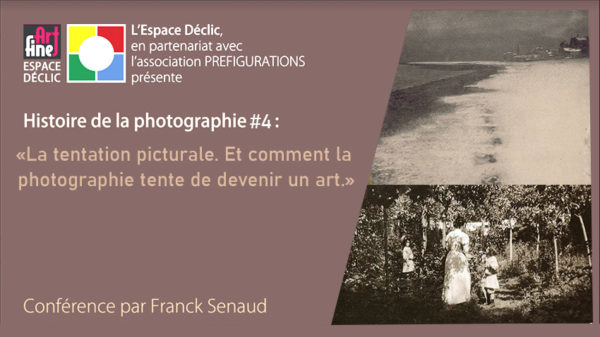 """Conférence Histoire De la Photo n°4 : """"La tentation picturale"""" Samedi 24 avril 2021, avec Espace Déclic"""
